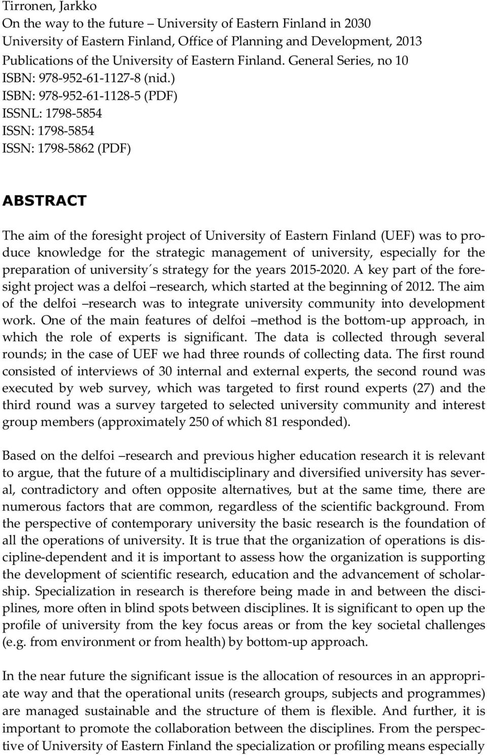 ) ISBN: 978-952-61-1128-5 (PDF) ISSNL: 1798-5854 ISSN: 1798-5854 ISSN: 1798-5862 (PDF) ABSTRACT The aim of the foresight project of University of Eastern Finland (UEF) was to produce knowledge for