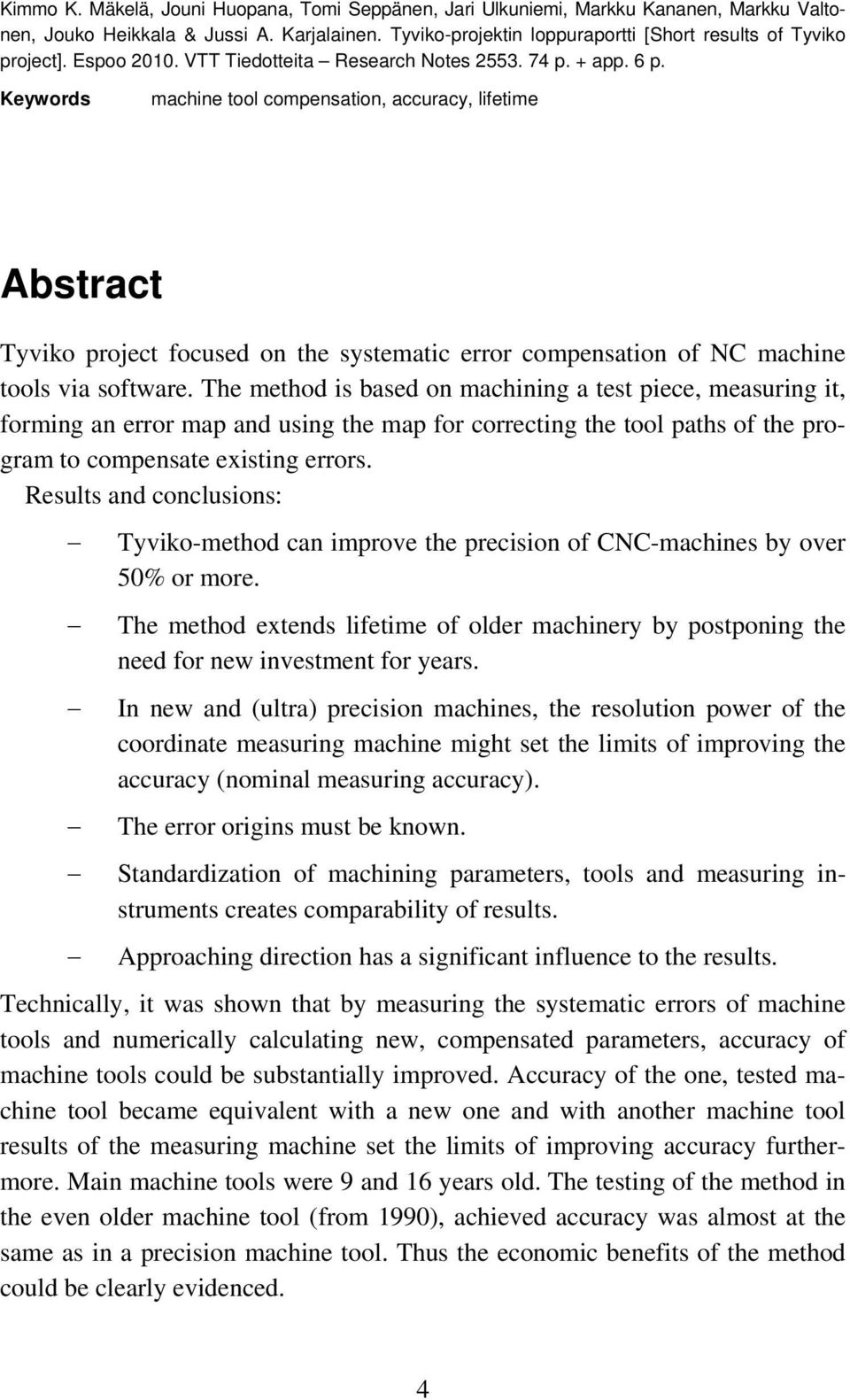 Keywords machine tool compensation, accuracy, lifetime Abstract Tyviko project focused on the systematic error compensation of NC machine tools via software.