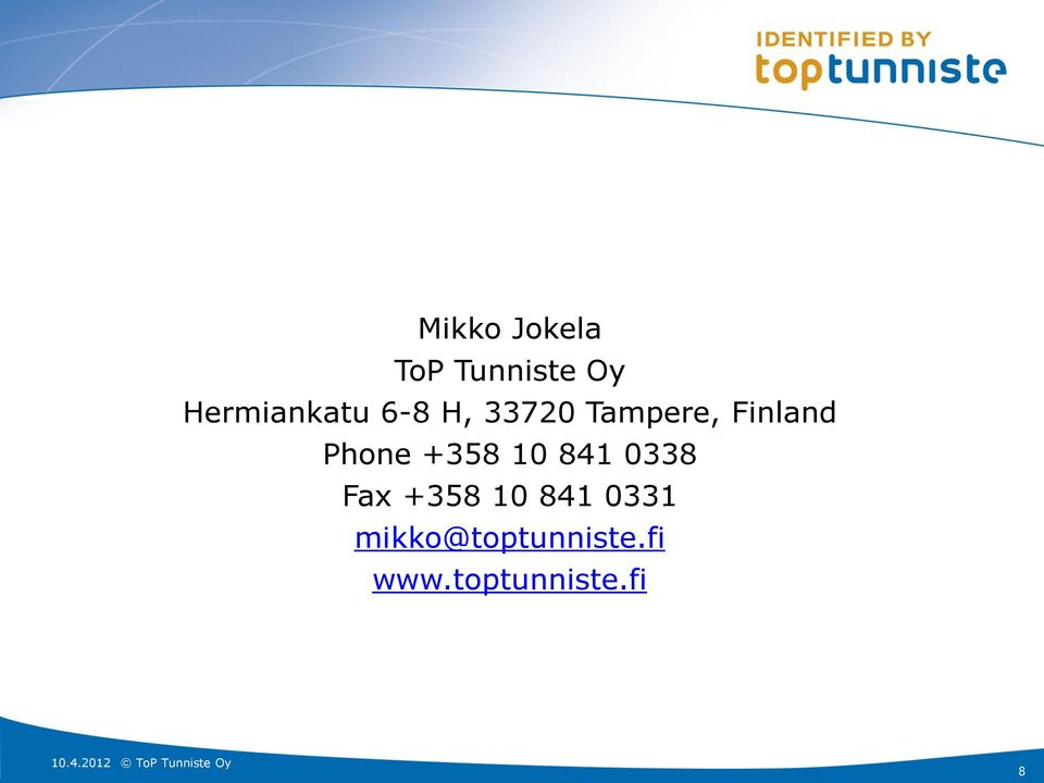 Finland Phone +358 10 841 0338 Fax