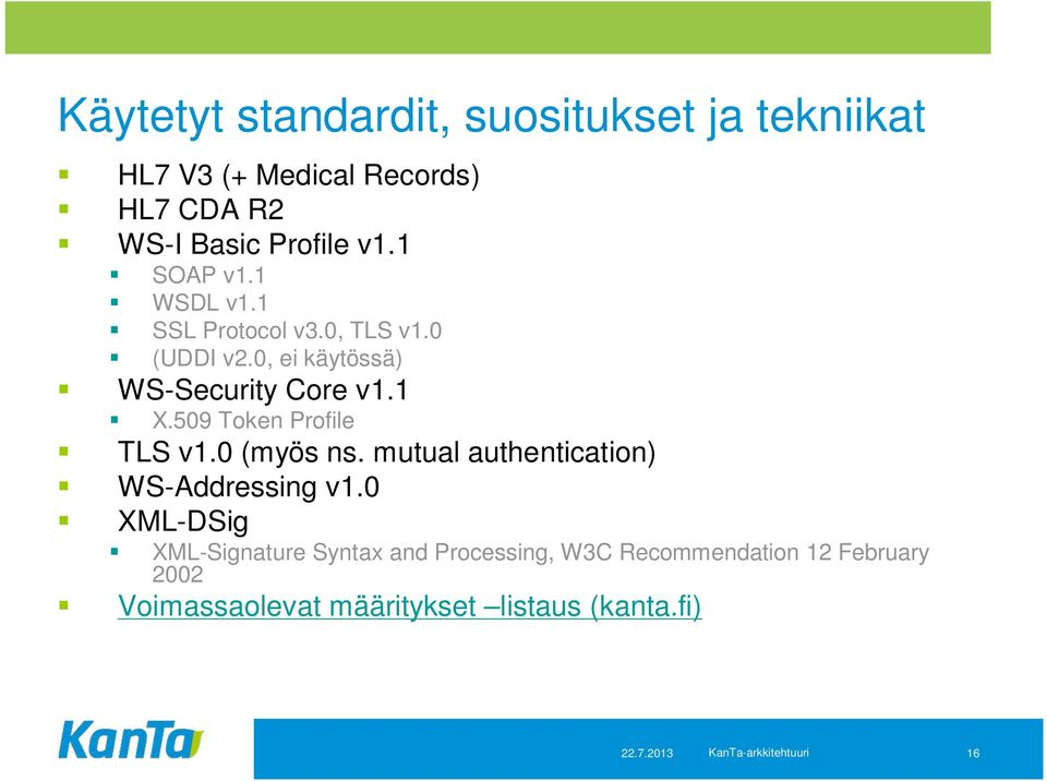 509 Token Profile TLS v1.0 (myös ns. mutual authentication) WS-Addressing v1.