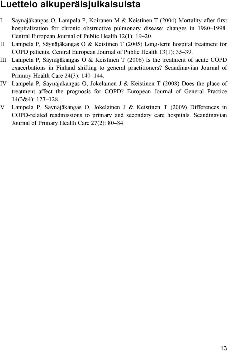 Central European Journal of Public Health 13(1): 35 39. III Lampela P, Säynäjäkangas O & Keistinen T (2006) Is the treatment of acute COPD exacerbations in Finland shifting to general practitioners?
