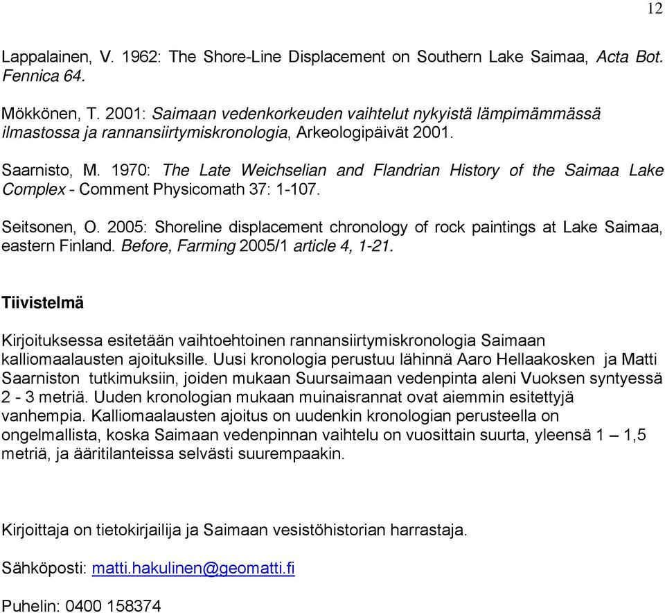 1970: The Late Weichselian and Flandrian History of the Saimaa Lake Complex - Comment Physicomath 37: 1-107. Seitsonen, O.