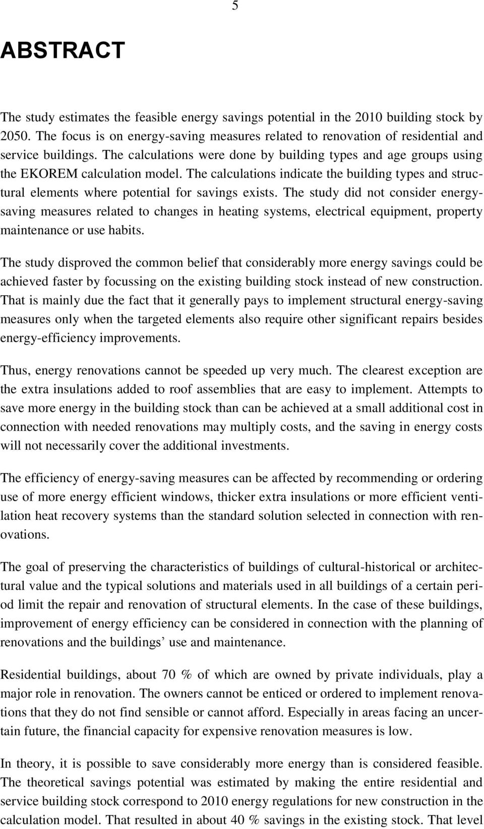 The study did not consider energysaving measures related to changes in heating systems, electrical equipment, property maintenance or use habits.