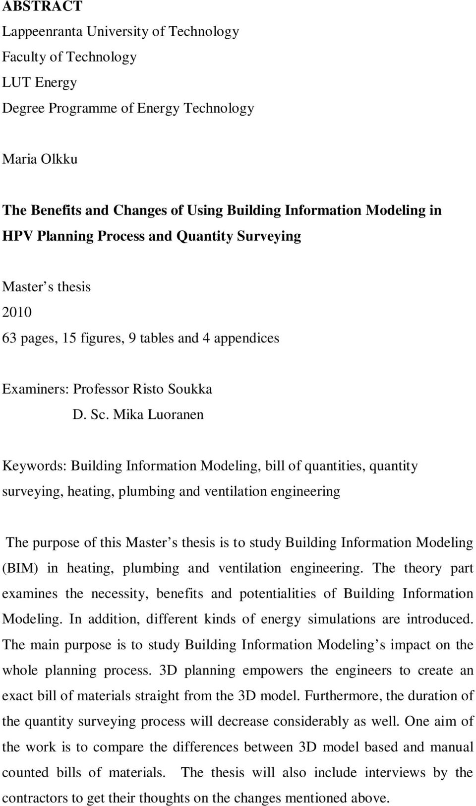 Mika Luoranen Keywords: Building Information Modeling, bill of quantities, quantity surveying, heating, plumbing and ventilation engineering The purpose of this Master s thesis is to study Building