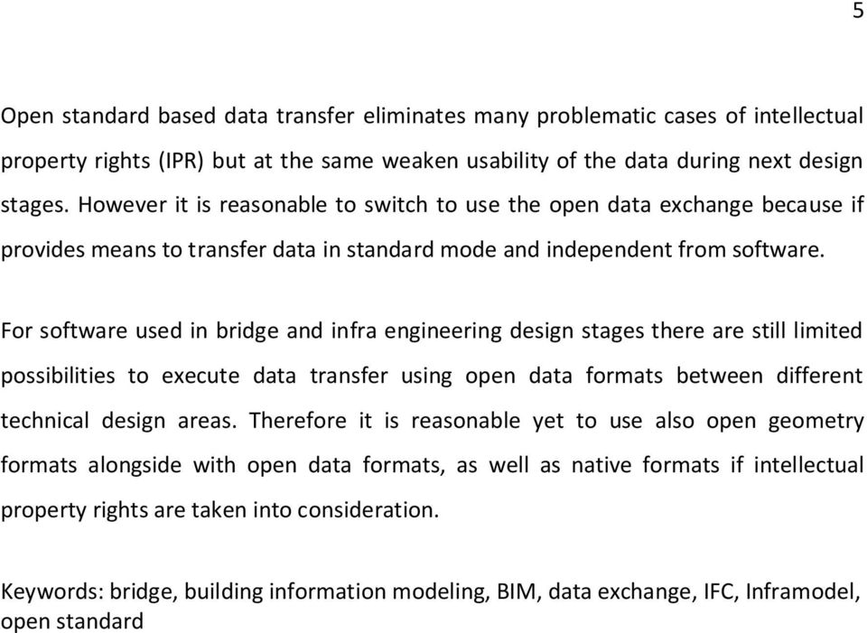 For software used in bridge and infra engineering design stages there are still limited possibilities to execute data transfer using open data formats between different technical design areas.