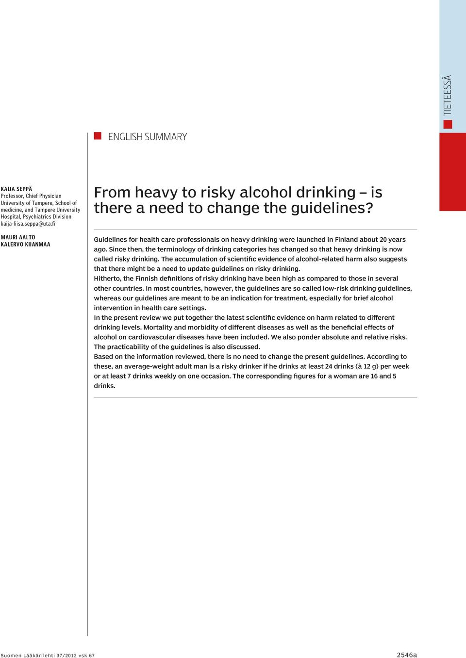 Guidelines for health care professionals on heavy drinking were launched in Finland about 20 years ago.