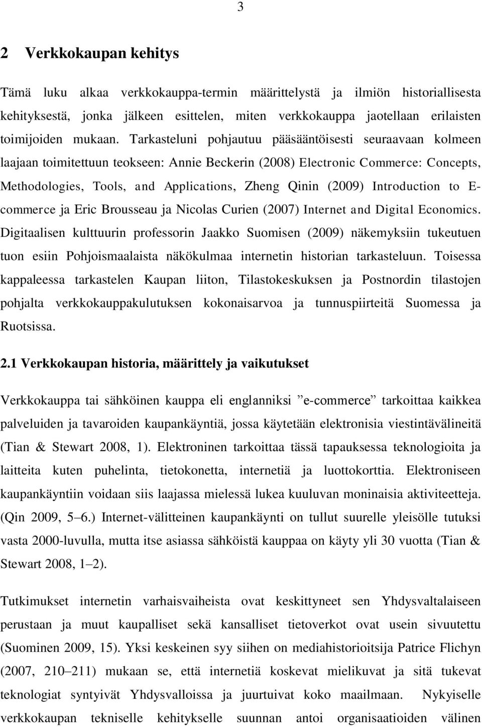 Tarkasteluni pohjautuu pääsääntöisesti seuraavaan kolmeen laajaan toimitettuun teokseen: Annie Beckerin (2008) Electronic Commerce: Concepts, Methodologies, Tools, and Applications, Zheng Qinin