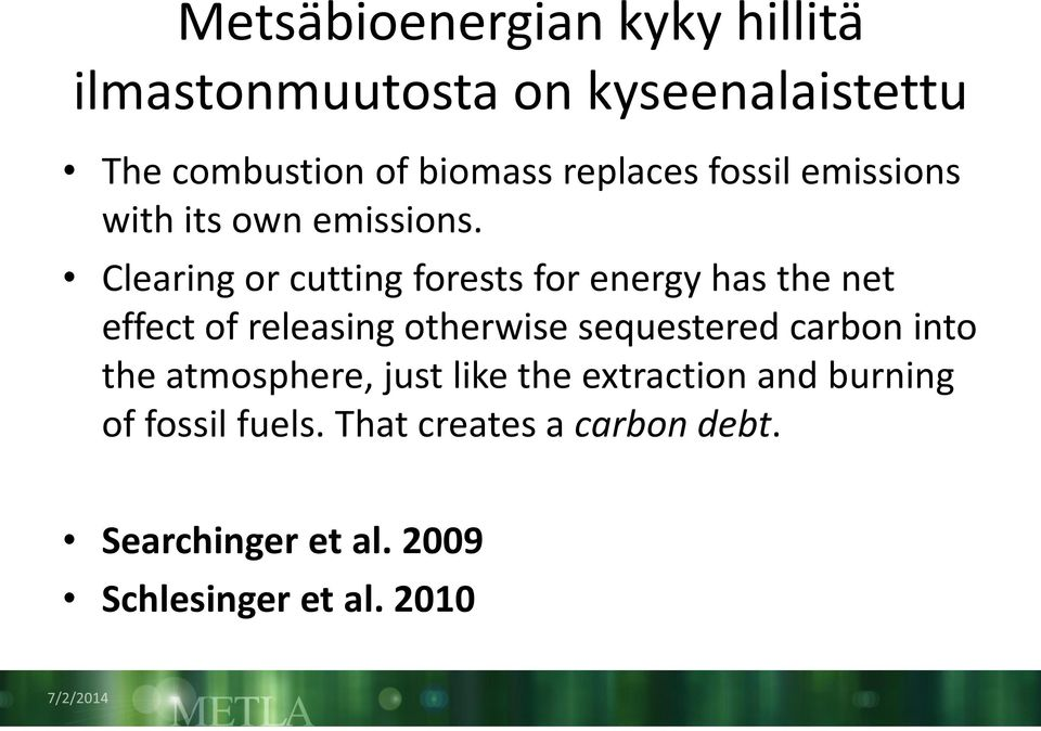 Clearing or cutting forests for energy has the net effect of releasing otherwise sequestered