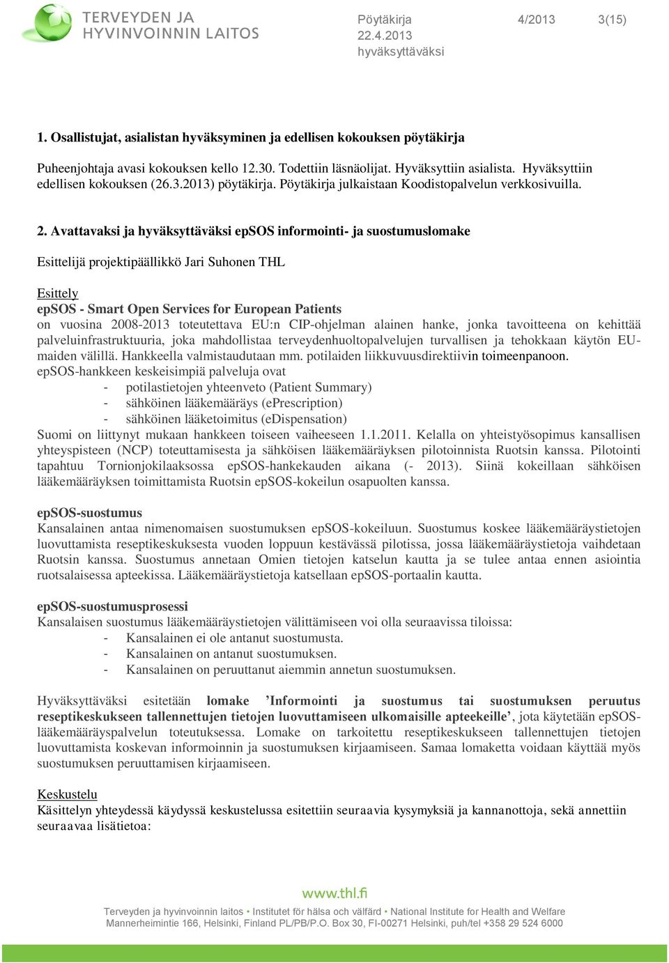 Avattavaksi ja epsos informointi- ja suostumuslomake Esittelijä projektipäällikkö Jari Suhonen THL Esittely epsos - Smart Open Services for European Patients on vuosina 2008-2013 toteutettava EU:n