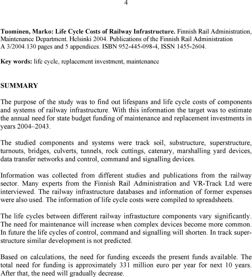 Key words: life cycle, replacement investment, maintenance SUMMARY The purpose of the study was to find out lifespans and life cycle costs of components and systems of railway infrastructure.