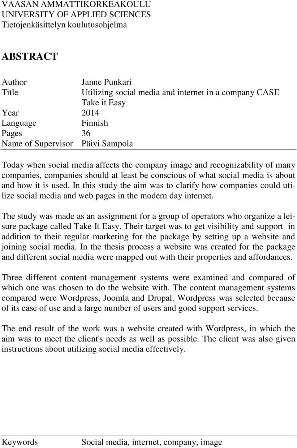 social media is about and how it is used. In this study the aim was to clarify how companies could utilize social media and web pages in the modern day internet.