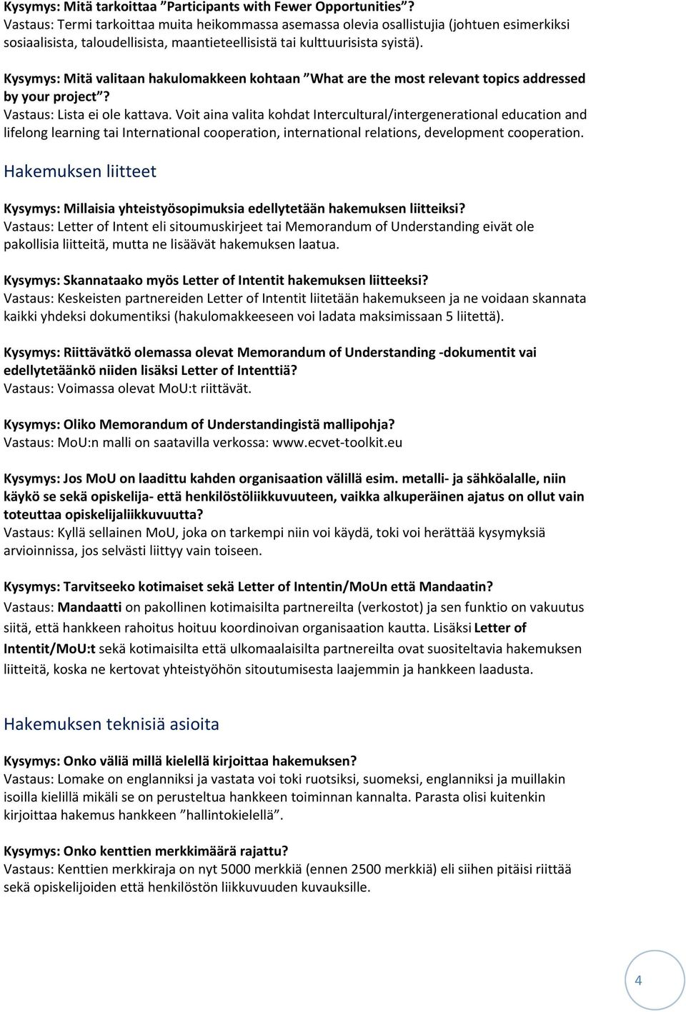 Kysymys: Mitä valitaan hakulomakkeen kohtaan What are the most relevant topics addressed by your project? Vastaus: Lista ei ole kattava.