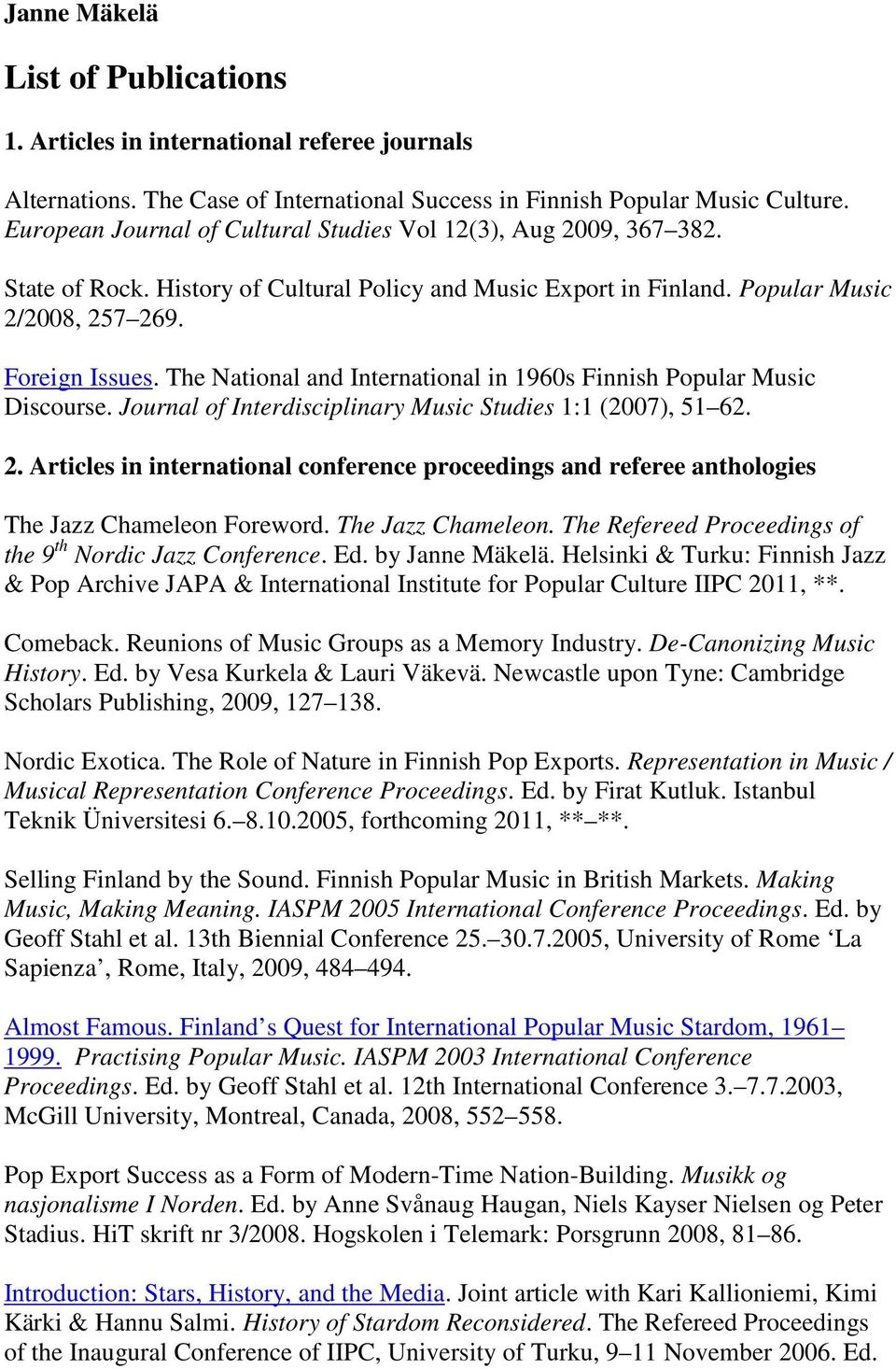 The National and International in 1960s Finnish Popular Music Discourse. Journal of Interdisciplinary Music Studies 1:1 (2007), 51 62. 2.