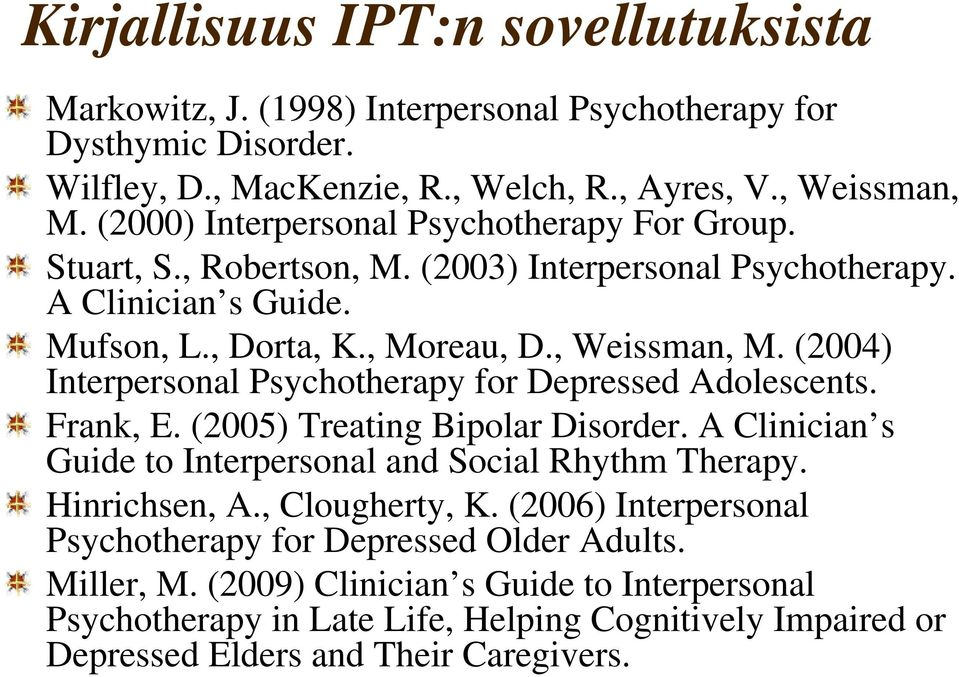(2004) Interpersonal Psychotherapy for Depressed Adolescents. Frank, E. (2005) Treating Bipolar Disorder. A Clinician s Guide to Interpersonal and Social Rhythm Therapy. Hinrichsen, A.