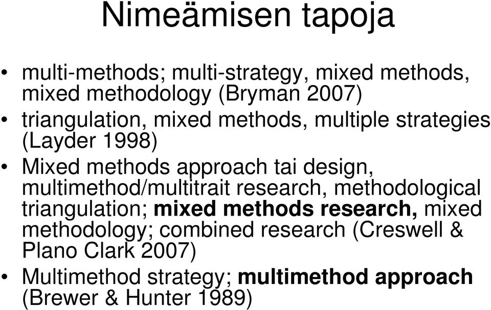multimethod/multitrait research, methodological triangulation; mixed methods research, mixed