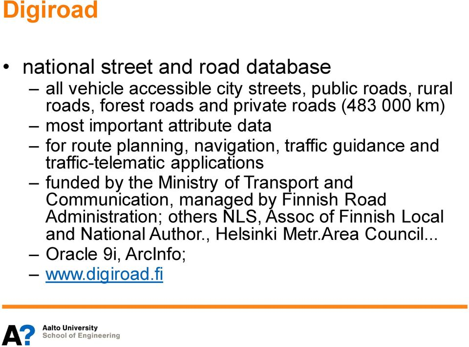 traffic-telematic applications funded by the Ministry of Transport and Communication, managed by Finnish Road