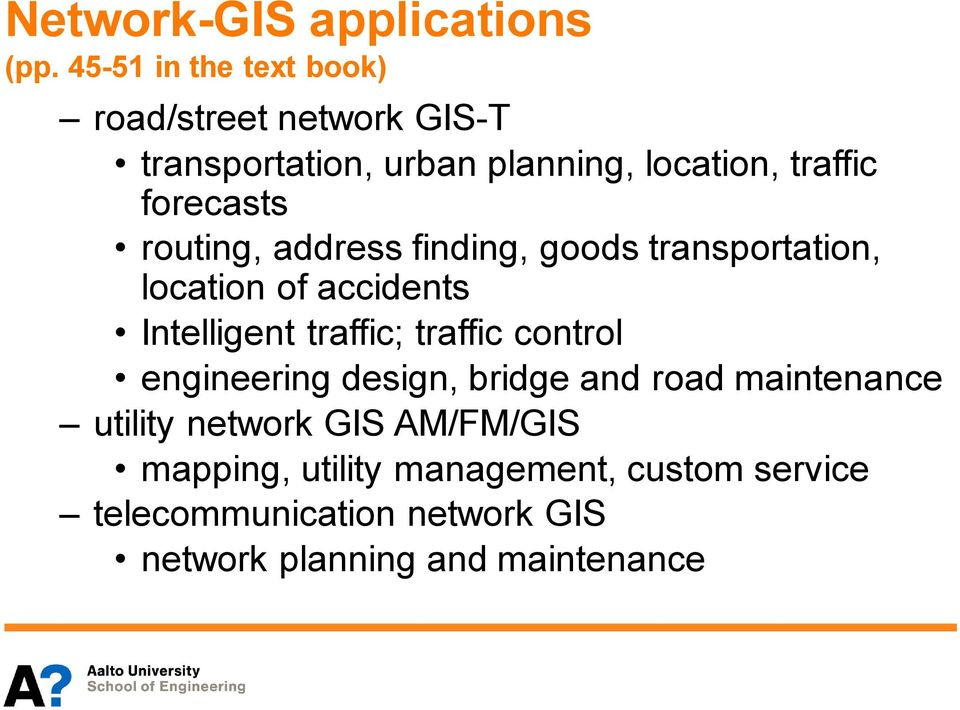 forecasts routing, address finding, goods transportation, location of accidents Intelligent traffic;