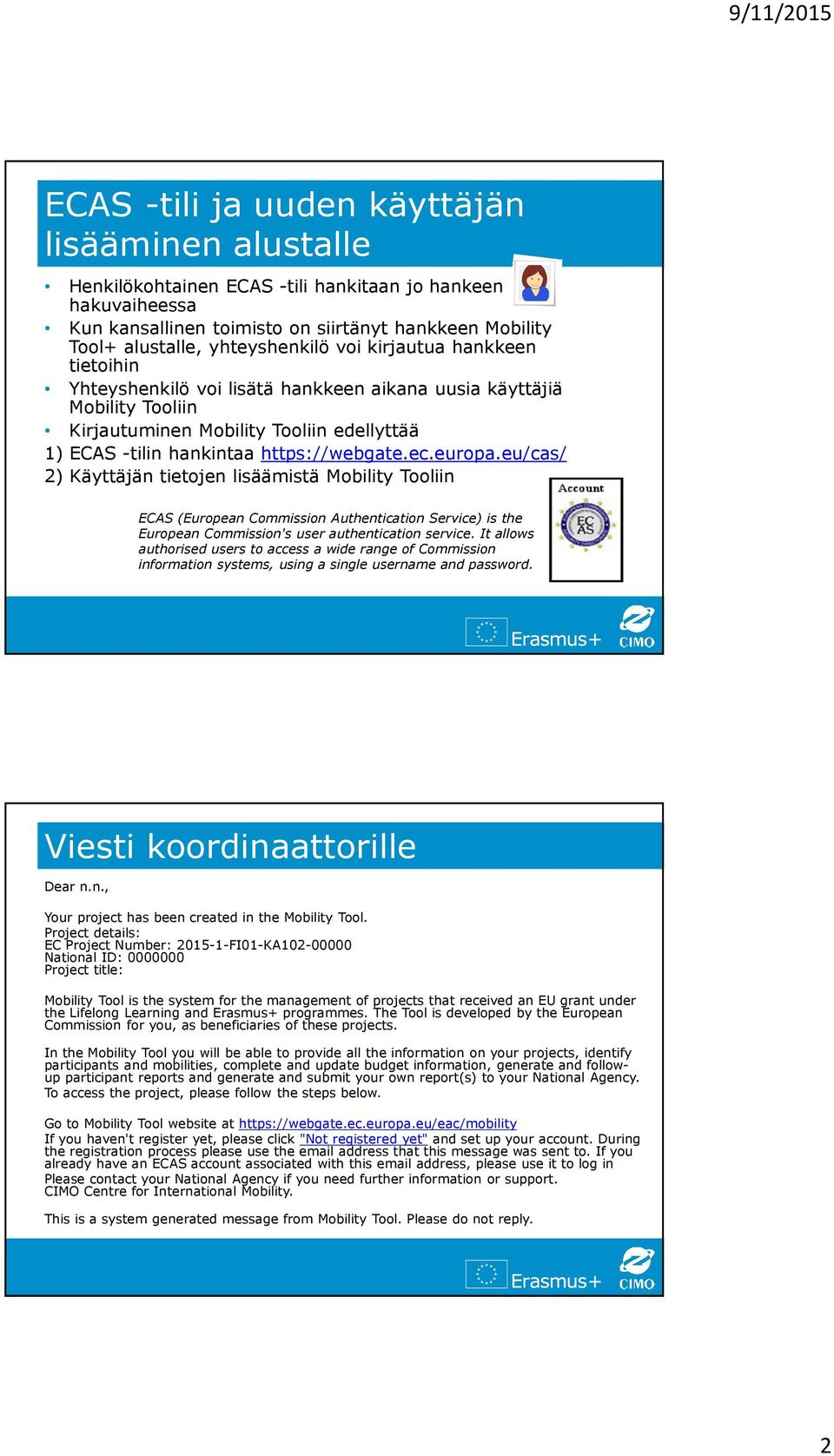 https://webgate.ec.europa.eu/cas/ 2) Käyttäjän tietojen lisäämistä Mobility Tooliin ECAS (European Commission Authentication Service) is the European Commission's user authentication service.