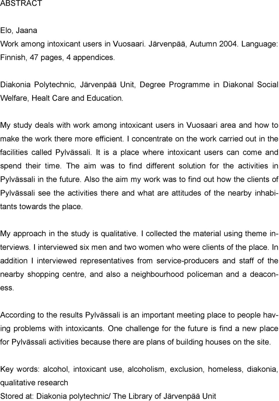 My study deals with work among intoxicant users in Vuosaari area and how to make the work there more efficient. I concentrate on the work carried out in the facilities called Pylvässali.