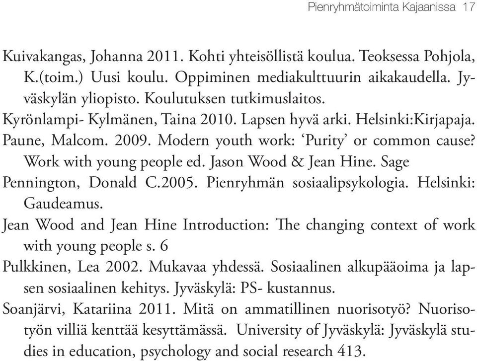 Jason Wood & Jean Hine. Sage Pennington, Donald C.2005. Pienryhmän sosiaalipsykologia. Helsinki: Gaudeamus. Jean Wood and Jean Hine Introduction: The changing context of work with young people s.