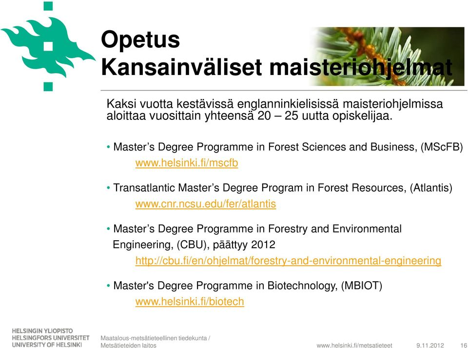 fi/mscfb Transatlantic Master s Degree Program in Forest Resources, (Atlantis) www.cnr.ncsu.