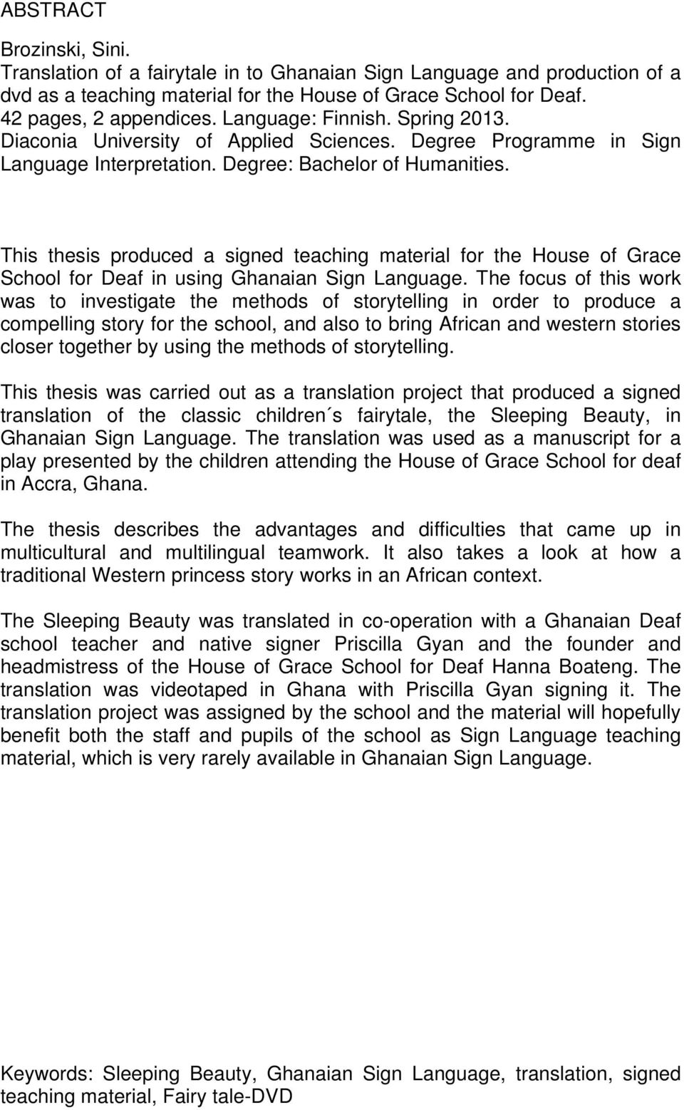 This thesis produced a signed teaching material for the House of Grace School for Deaf in using Ghanaian Sign Language.
