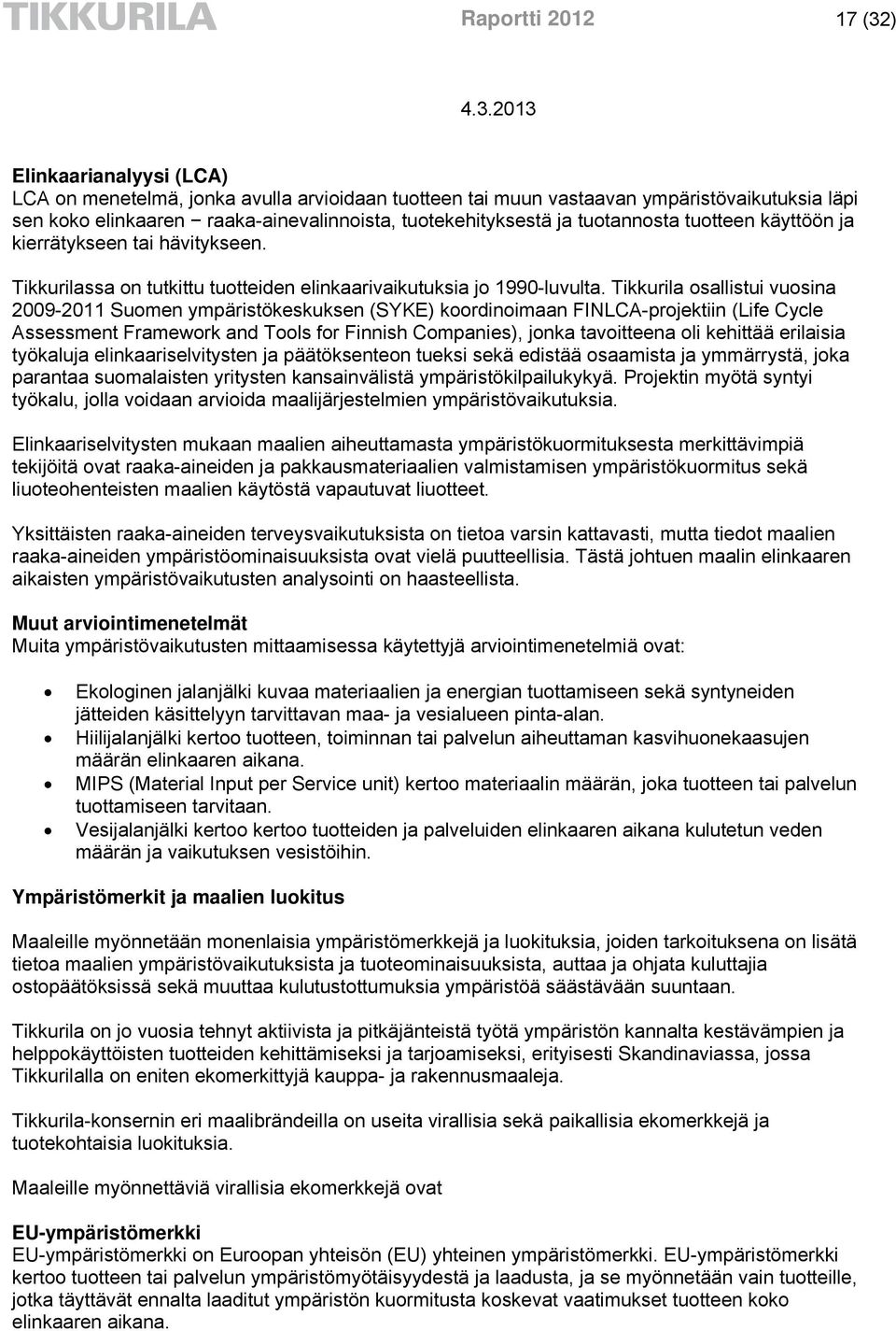 Tikkurila osallistui vuosina 2009-2011 Suomen ympäristökeskuksen (SYKE) koordinoimaan FINLCA-projektiin (Life Cycle Assessment Framework and Tools for Finnish Companies), jonka tavoitteena oli