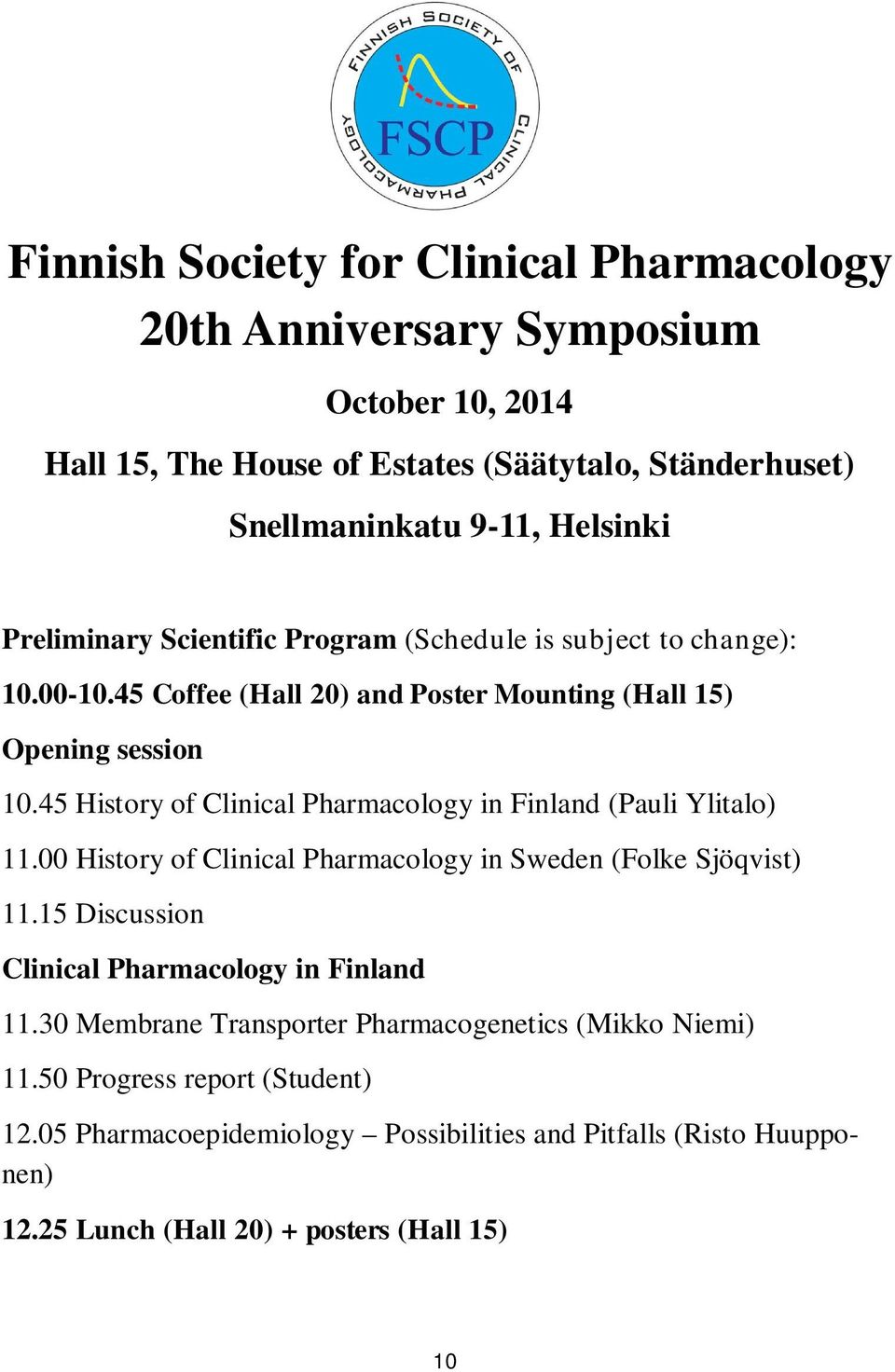 45 History of Clinical Pharmacology in Finland (Pauli Ylitalo) 11.00 History of Clinical Pharmacology in Sweden (Folke Sjöqvist) 11.