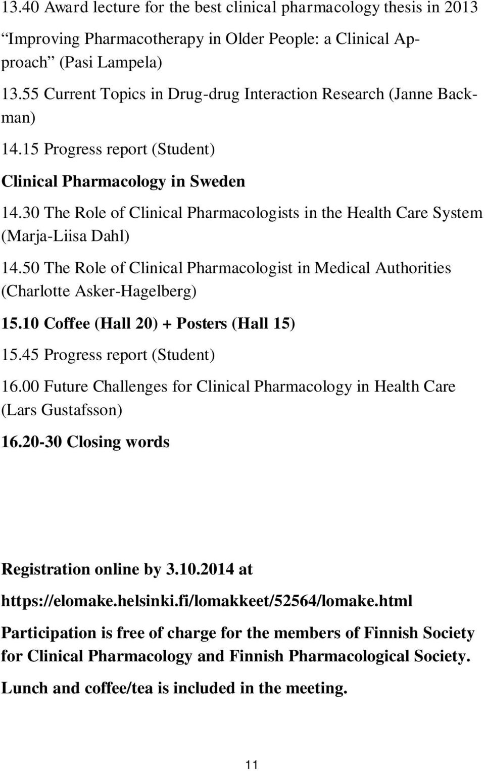 30 The Role of Clinical Pharmacologists in the Health Care System (Marja-Liisa Dahl) 14.50 The Role of Clinical Pharmacologist in Medical Authorities (Charlotte Asker-Hagelberg) 15.