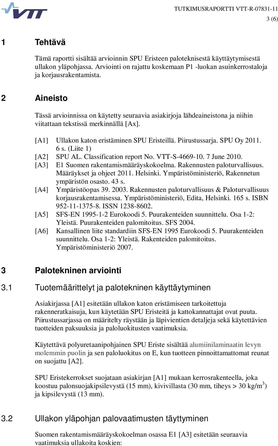 SPU Oy 2011. 6 s. (Liite 1) [A2] SPU AL. Classification report No. VTT-S-4669-10. 7 June 2010. [A3] E1 Suomen rakentamismääräyskokoelma. Rakennusten paloturvallisuus. Määräykset ja ohjeet 2011.