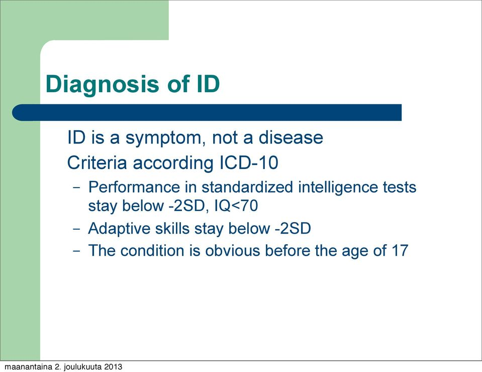 intelligence tests stay below -2SD, IQ<70 Adaptive