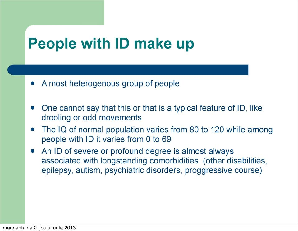among people with ID it varies from 0 to 69 An ID of severe or profound degree is almost always associated