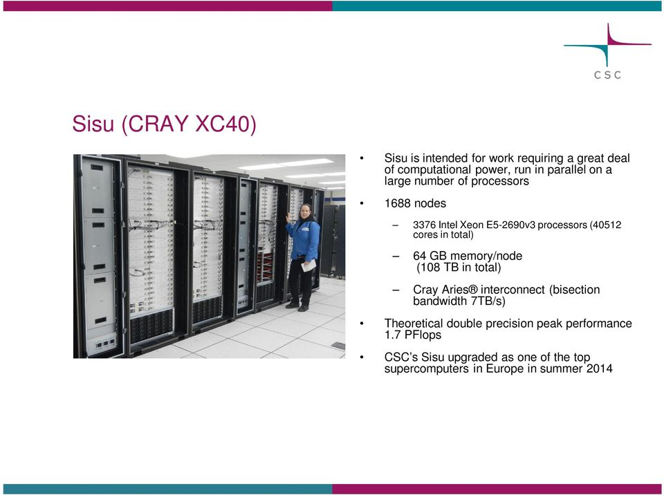 GB memory/node (108 TB in total) Cray Aries interconnect (bisection bandwidth 7TB/s) Theoretical double