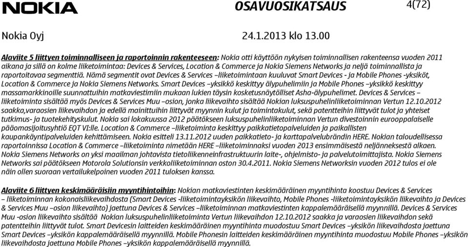 Nämä segmentit ovat Devices & Services liiketoimintaan kuuluvat Smart Devices - ja Mobile Phones -yksiköt, Location & Commerce ja Nokia Siemens Networks.