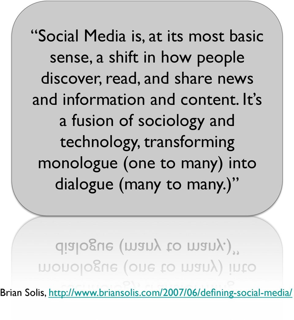 It s a fusion of sociology and technology, transforming monologue (one to
