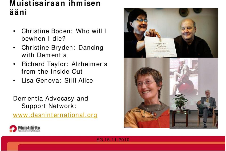 Christine Bryden: Dancing with Dementia Richard Taylor: