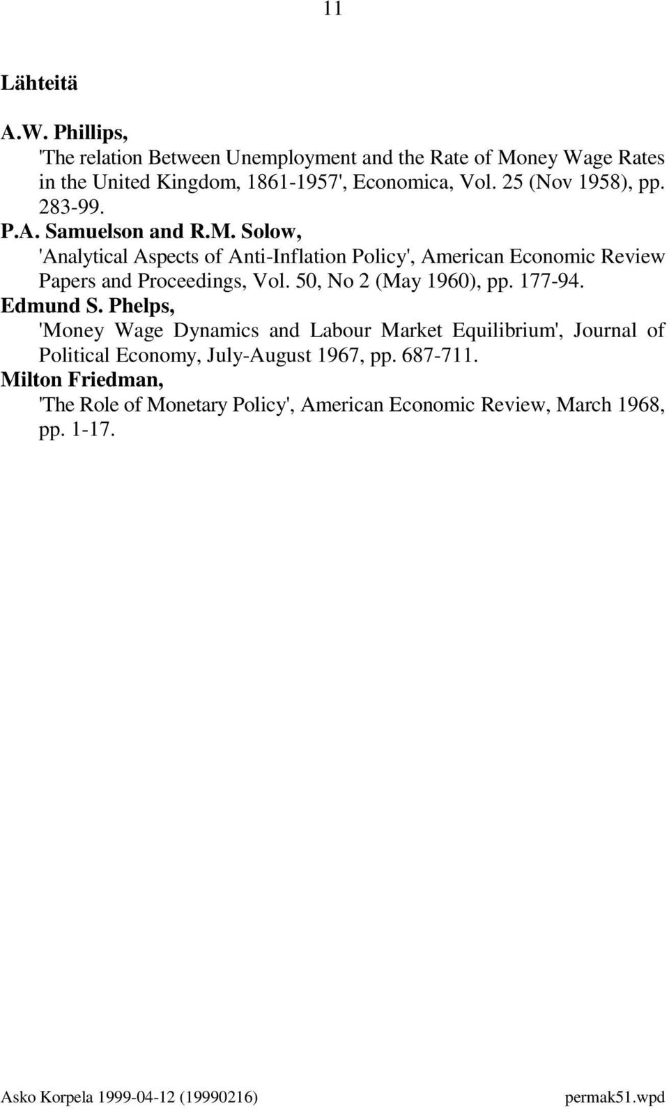 Solow, 'Analytical Aspects of Anti-Inflation Policy', American Economic Review Papers and Proceedings, Vol. 50, No 2 (May 1960), pp. 177-94. Edmund S.