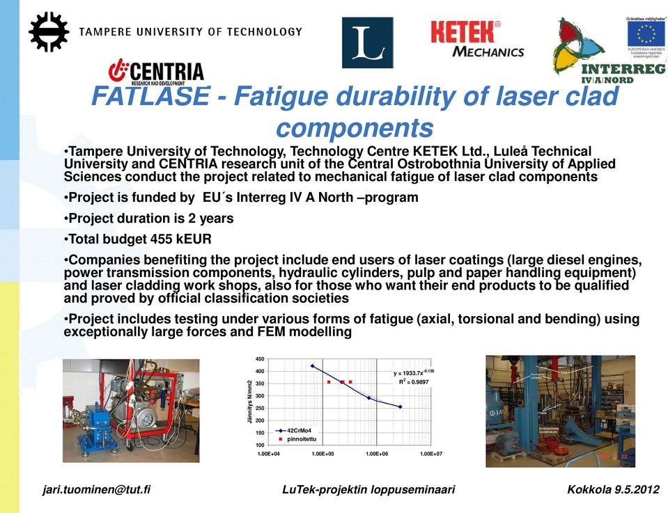 funded by EU s Interreg IV A North program Project duration is 2 years Total budget 455 keur Companies benefiting the project include end users of laser coatings (large diesel engines, power