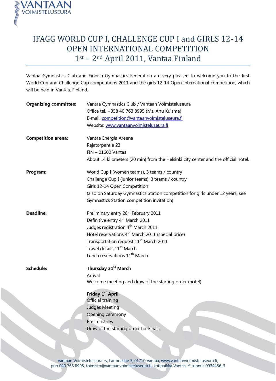 Organizing committee: Competition arena: Program: Vantaa Gymnastics Club / Vantaan Voimisteluseura Office tel. +358 40 763 8995 (Ms. Anu Kuisma) E-mail. competition@vantaanvoimisteluseura.