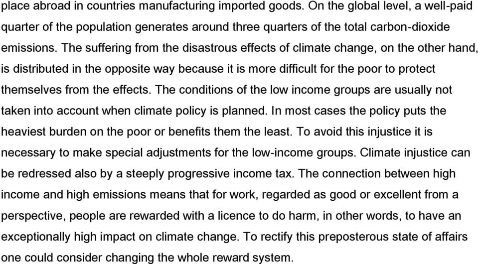 The conditions of the low income groups are usually not taken into account when climate policy is planned. In most cases the policy puts the heaviest burden on the poor or benefits them the least.