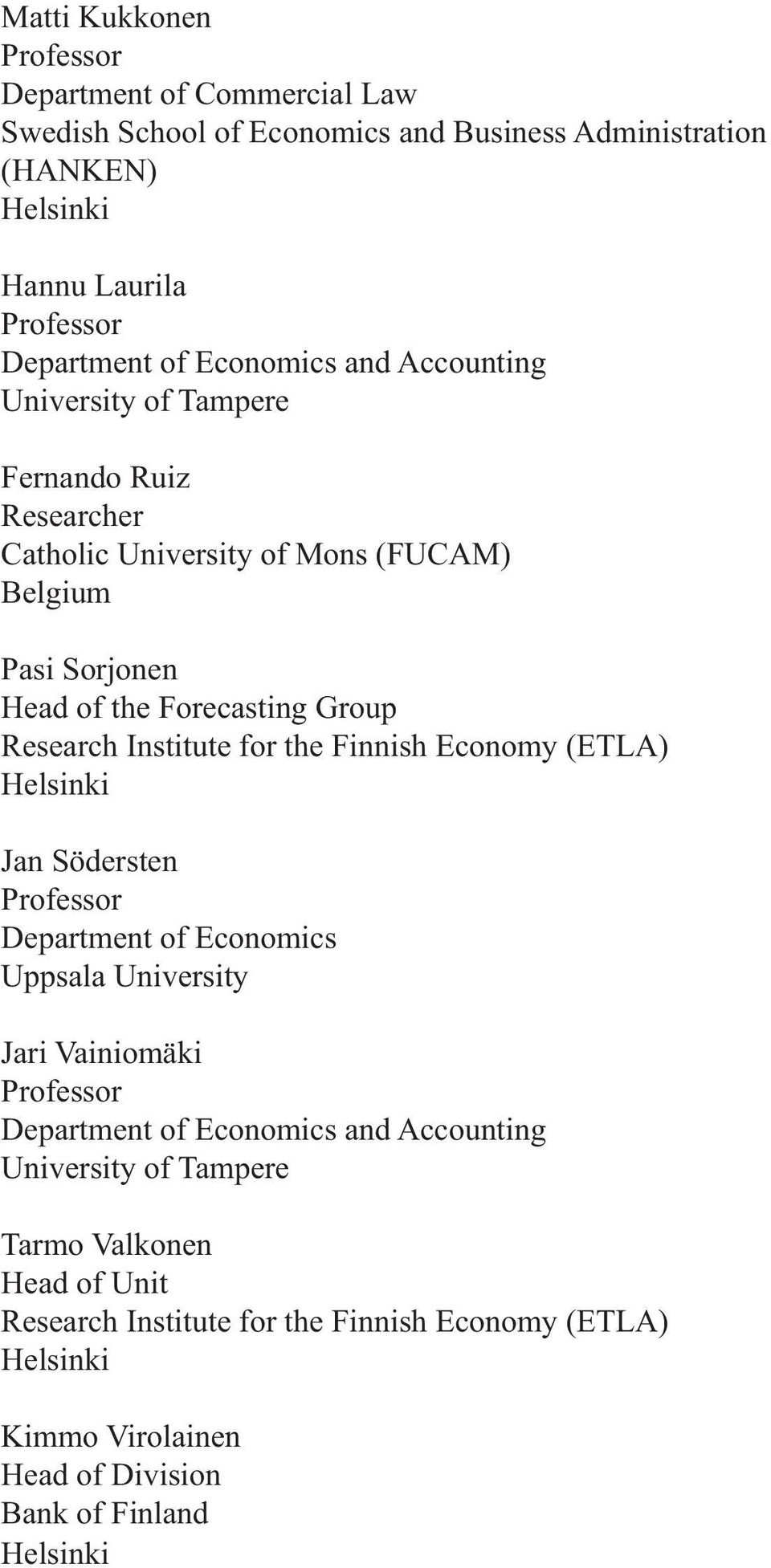 Institute for the Finnish Economy (ETLA) Helsinki Jan Södersten Professor Department of Economics Uppsala University Jari Vainiomäki Professor Department of Economics and