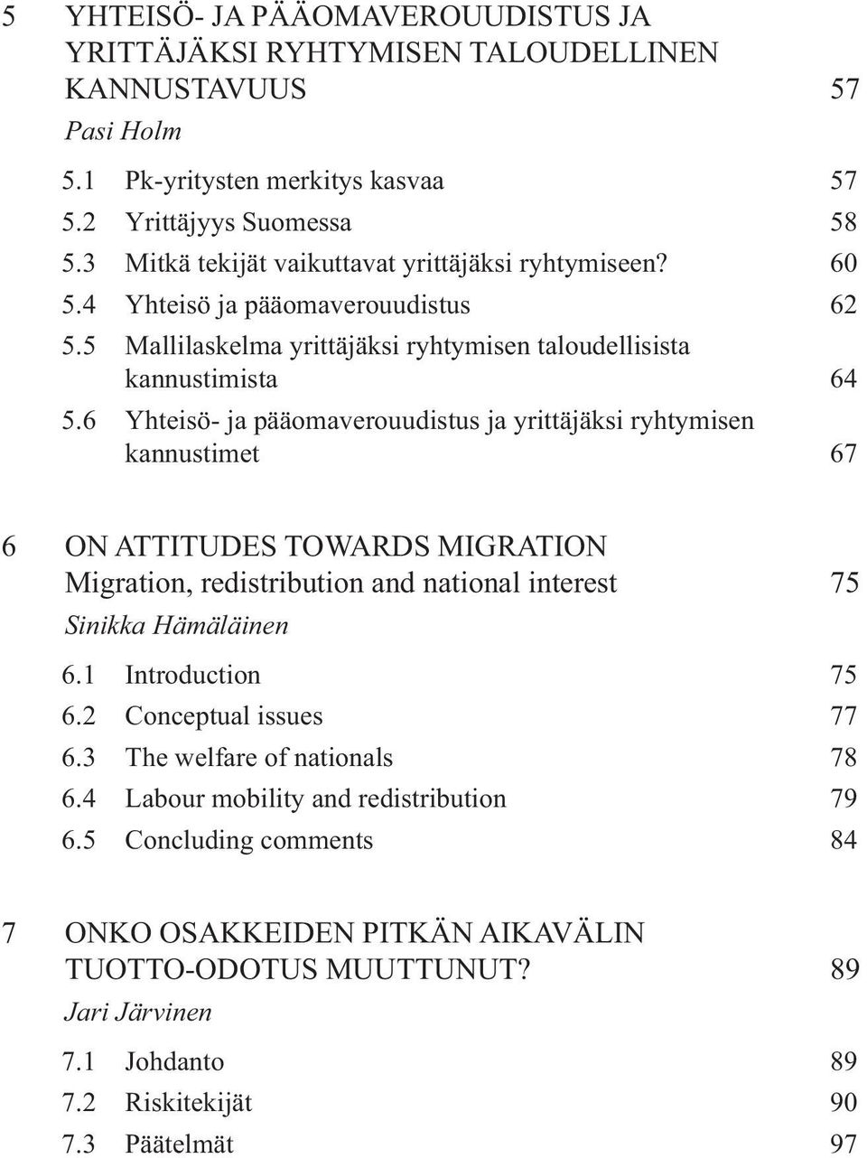 6 Yhteisö- ja pääomaverouudistus ja yrittäjäksi ryhtymisen kannustimet 67 6 ON ATTITUDES TOWARDS MIGRATION Migration, redistribution and national interest 75 Sinikka Hämäläinen 6.