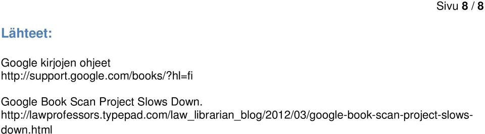 hl=fi Google Book Scan Project Slows Down.