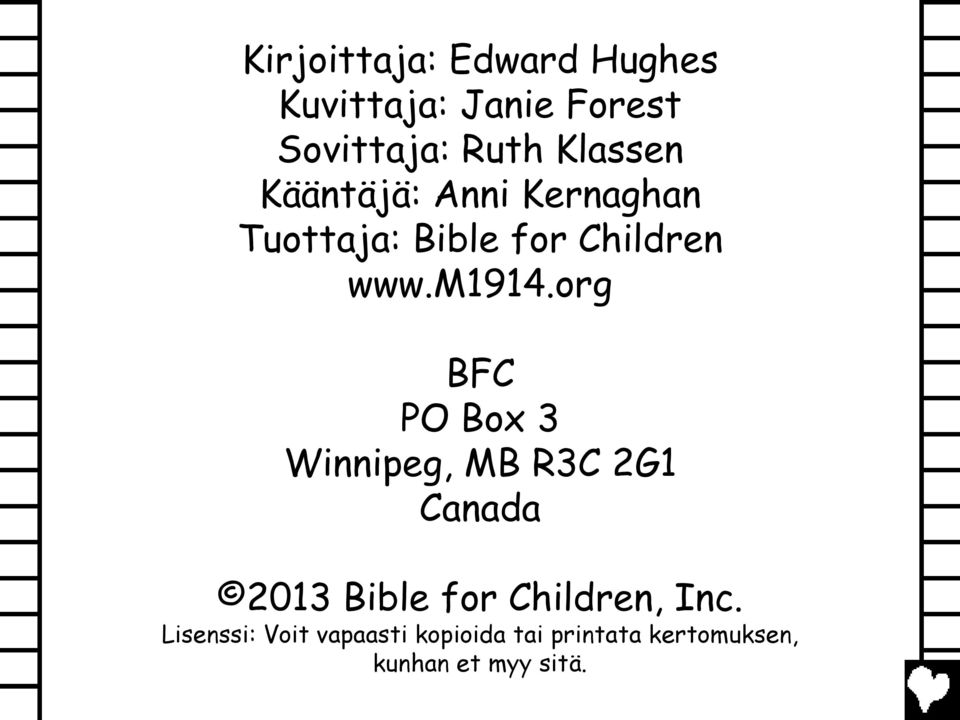 org BFC PO Box 3 Winnipeg, MB R3C 2G1 Canada 2013 Bible for Children,