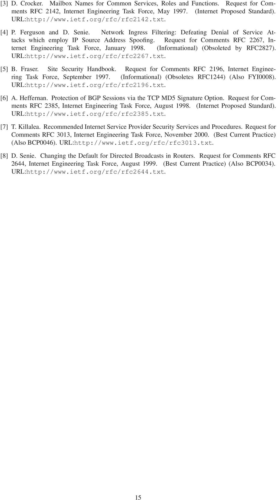 Request for Comments RFC 2267, Internet Engineering Task Force, January 1998. (Informational) (Obsoleted by RFC2827). URL:http://www.ietf.org/rfc/rfc2267.txt. [5] B. Fraser. Site Security Handbook.