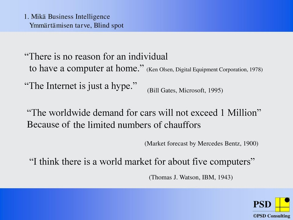 (Bill Gates, Microsoft, 1995) The worldwide demand for cars will not exceed 1 Million Because of the limited numbers