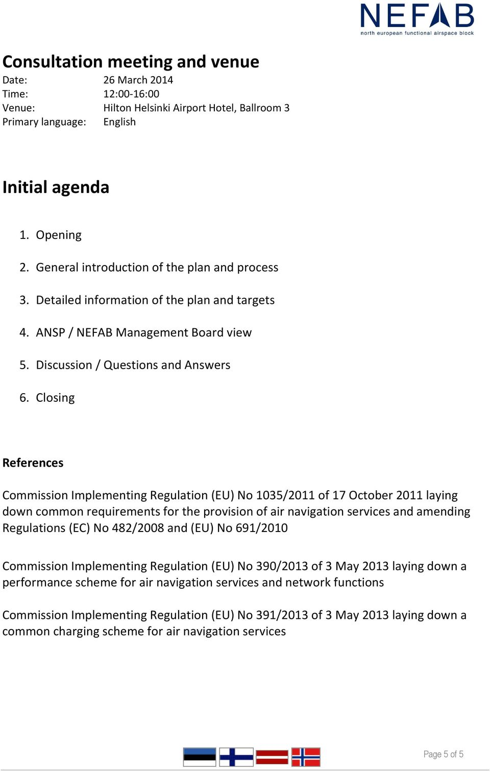 Closing References Commission Implementing Regulation (EU) No 1035/2011 of 17 October 2011 laying down common requirements for the provision of air navigation services and amending Regulations (EC)