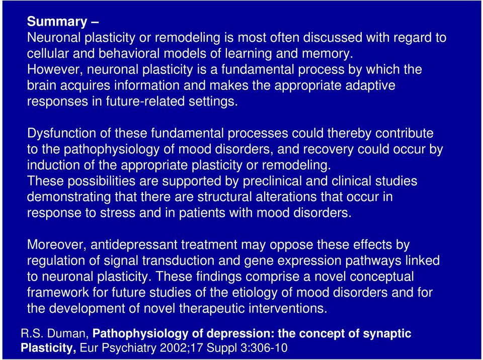 Dysfunction of these fundamental processes could thereby contribute to the pathophysiology of mood disorders, and recovery could occur by induction of the appropriate plasticity or remodeling.