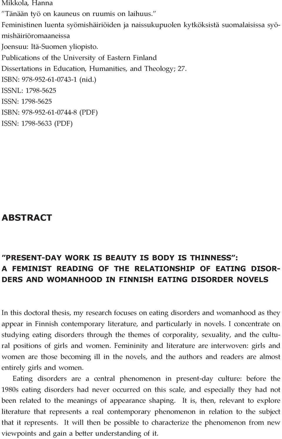 ) ISSNL: 1798-5625 ISSN: 1798-5625 ISBN: 978-952-61-0744-8 (PDF) ISSN: 1798-5633 (PDF) ABSTRACT PRESENT-DAY WORK IS BEAUTY IS BODY IS THINNESS : A Feminist Reading of the Relationship of Eating