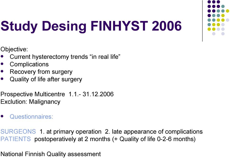 2006 Exclution: Malignancy Questionnaires: SURGEONS 1. at primary operation 2.